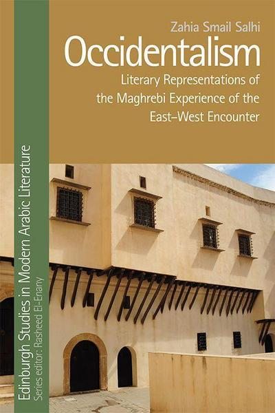 Occidentalism, Maghrebi Literature and the East-West Encounter
