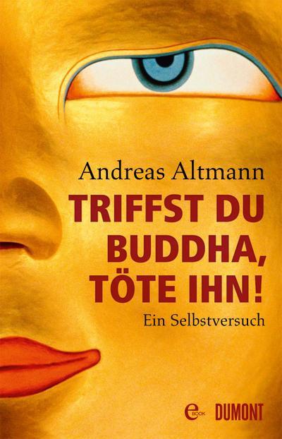 Triffst du Buddha, töte ihn!: Ein Selbstversuch