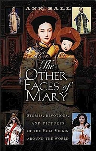 The Other Faces of Mary: Stories, Devotions, and Pictures of the Holy Virgin from Around the World