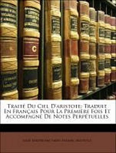 Traité Du Ciel D'aristote: Traduit En Français Pour La Première Fois Et Accompagné De Notes Perpétuelles
