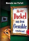 Als der Dackel aus dem Gemälde verschwand   ; Gest. v. bürosüd° GmbH, bürosüd° /Ill. v. Lawrenz, Bettina; Deutsch