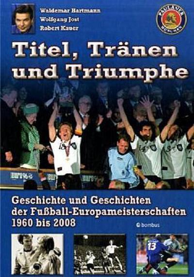Titel, Tränen & Triumphe: Geschichte und Geschichten der Fußball-Europameisterschaften 1960 bis 2008