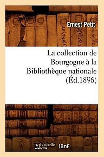 La Collection de Bourgogne À La Bibliothèque Nationale (Éd.1896)
