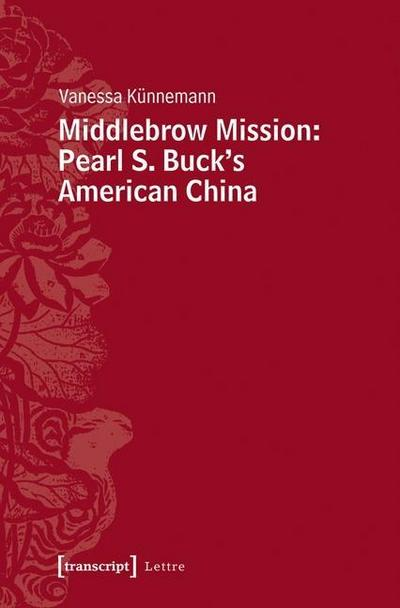 Middlebrow Mission: Pearl S. Buck's American China (Lettre)