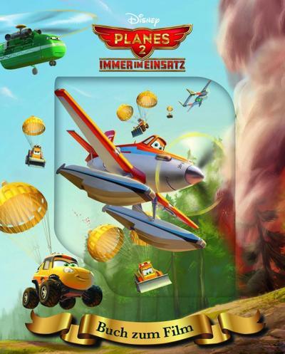 Planes 2: Immer im Einsatz: Buch zum Film - Parragon Books Ltd Bath - Gebundene Ausgabe, Deutsch, Disney, ,