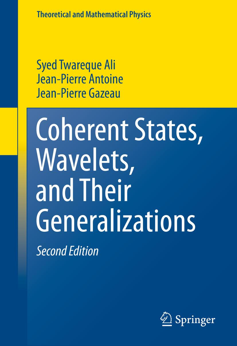 Coherent States, Wavelets, and Their Generalizations Syed Twareque Ali