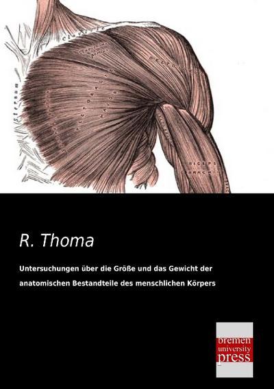 Untersuchungen ueber die Groesse und das Gewicht der anatomischen Bestandteile des menschlichen Koerpers im gesunden und im kranken Zustande