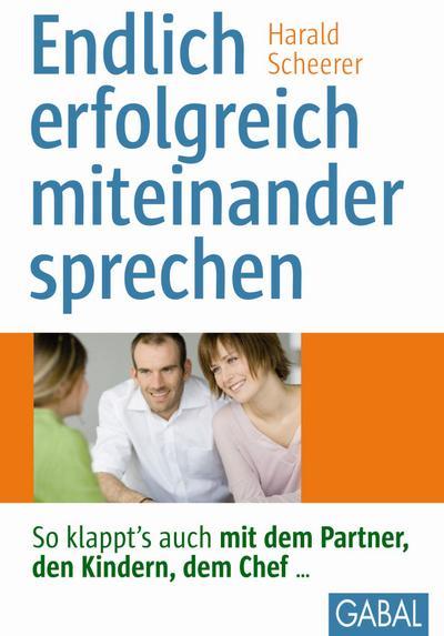 Endlich erfolgreich miteinander sprechen: So klappt's auch mit dem Partner, den Kindern, dem Chef… (Whitebooks)