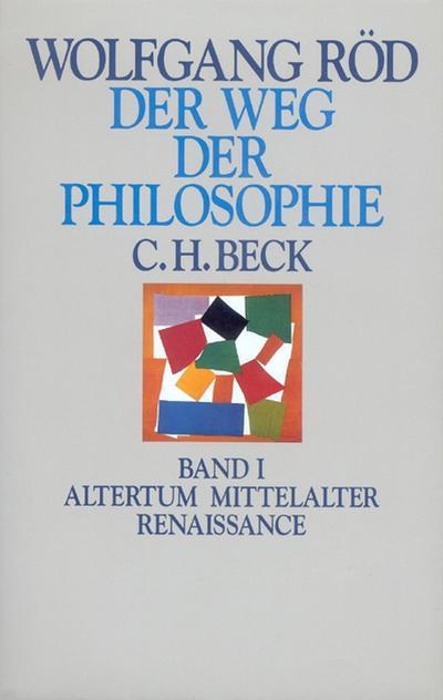 Der Weg der Philosophie I. Altertum, Mittelalter, Renaissance