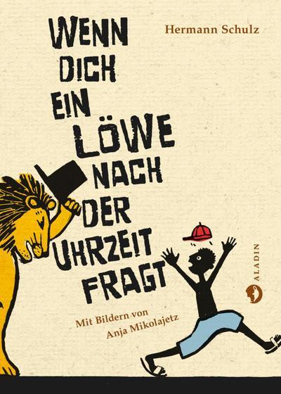 Wenn dich ein Löwe nach der Uhrzeit fragt; Ill. v. Mikolajetz, Anja; Deutsch; schwarz-weiß illustriert