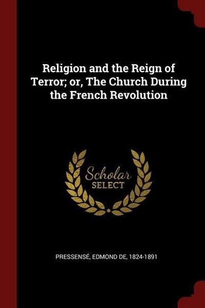 Religion and the Reign of Terror; Or, the Church During the French Revolution