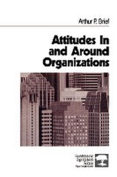 Attitudes in and Around Organizations