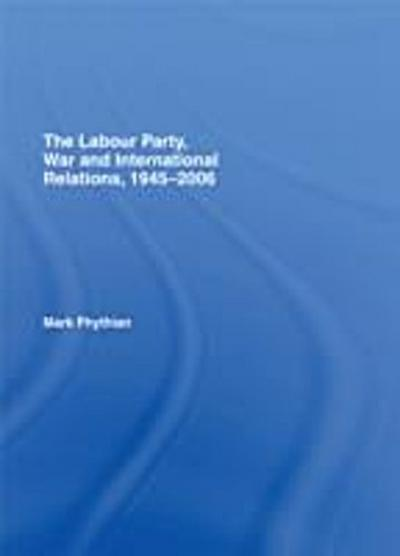 Labour Party, War and International Relations, 1945-2006