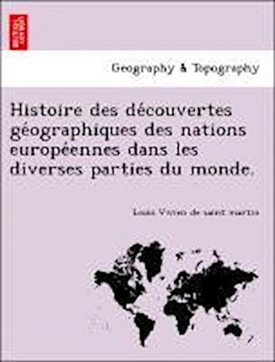 Histoire des de´couvertes ge´ographiques des nations europe´ennes dans les diverses parties du monde.