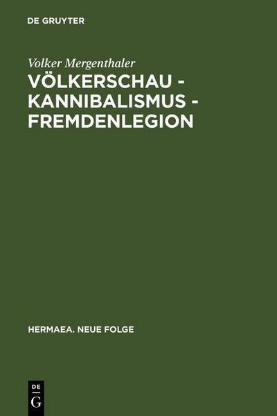 Völkerschau - Kannibalismus - Fremdenlegion
