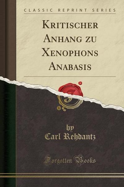 Kritischer Anhang Zu Xenophons Anabasis (Classic Reprint)