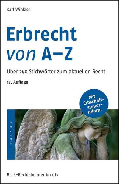 Erbrecht von A - Z: Über 240 Stichwörter zum aktuellen Recht