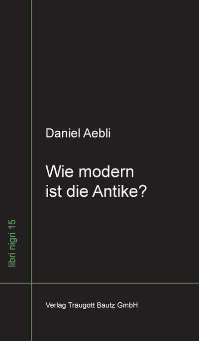 Wie modern ist die Antike ?