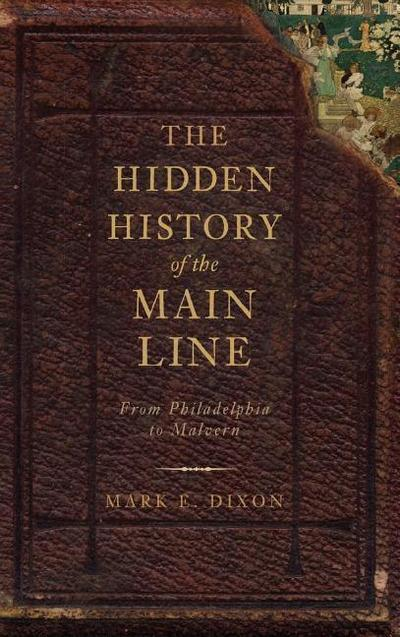 The Hidden History of the Main Line: From Philadelphia to Malvern