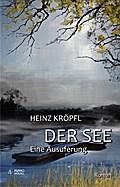 Der See - Eine Ausuferung - Heinz Kröpfl