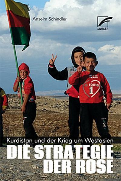 Die Strategie der Rose: Kurdistan und der Krieg um Westasien