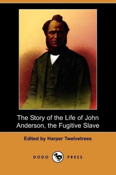 The Story of the Life of John Anderson, the Fugitive Slave (Dodo Press)