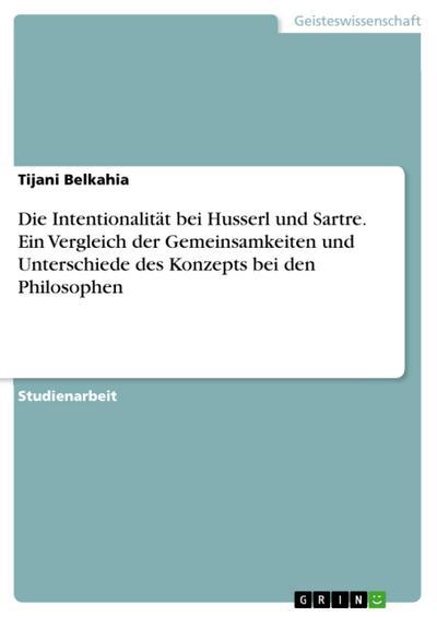 Die Intentionalität bei Husserl und Sartre. Ein Vergleich der Gemeinsamkeiten und Unterschiede des Konzepts bei den Philosophen