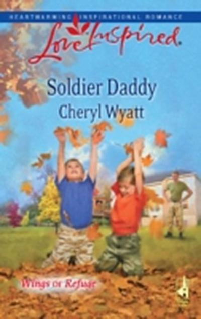 Soldier Daddy (Mills & Boon Love Inspired) (Wings of Refuge, Book 5)
