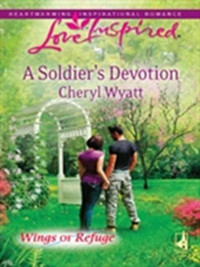 Soldier's Devotion (Mills & Boon Love Inspired) (Wings of Refuge, Book 6)