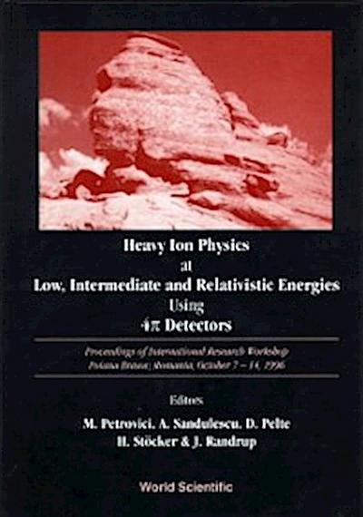 Heavy Ion Physics At Low, Intermediate And Relativistic Energies Using 4pi Detectors - Proceedings Of The International Research Workshop