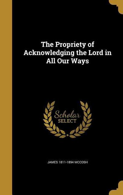 The Propriety of Acknowledging the Lord in All Our Ways