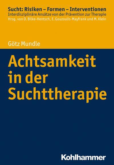 Achtsamkeit in der Suchttherapie (Sucht: Risiken - Formen - Interventionen)