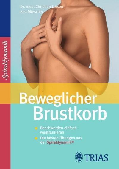 Beweglicher Brustkorb: Beschwerden einfach wegtrainieren Die besten Übungen aus der Spiraldynamik