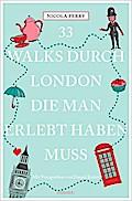33 Walks durch London, die man erlebt haben m ...