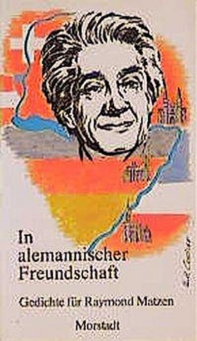 Zeitgenössische Mundart / In alemannischer Freundschaft: Gedichte für Raymond Matzen