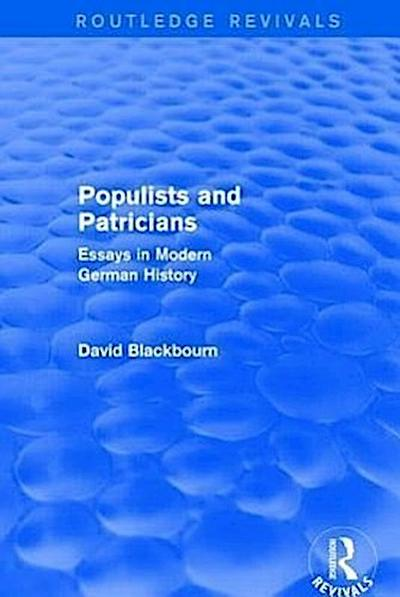 Populists and Patricians (Routledge Revivals): Essays in Modern German History