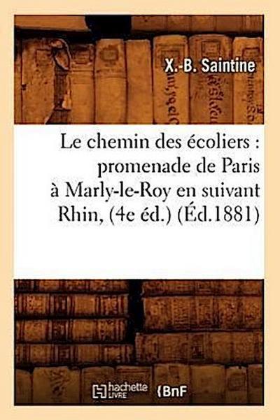 Le Chemin Des Écoliers: Promenade de Paris À Marly-Le-Roy En Suivant Rhin, (4e Éd.) (Éd.1881)