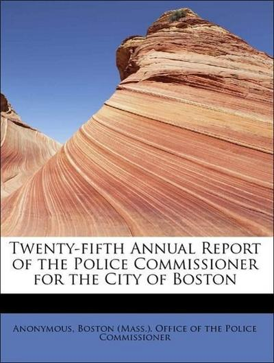 Twenty-fifth Annual Report of the Police Commissioner for the City of Boston