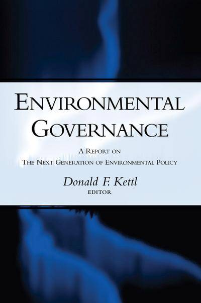 Environmental Governance: A Report on the Next Generation of Environmental Policy