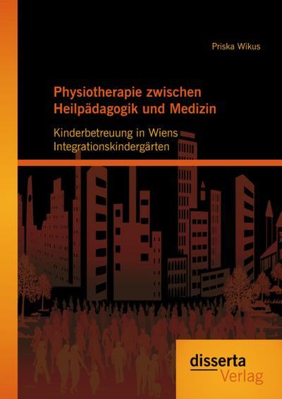 Physiotherapie zwischen Heilpädagogik und Medizin: Kinderbetreuung in Wiens Integrationskindergärten