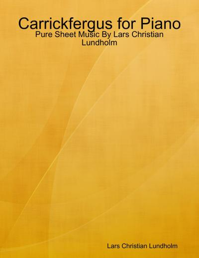 Carrickfergus for Piano - Pure Sheet Music By Lars Christian Lundholm