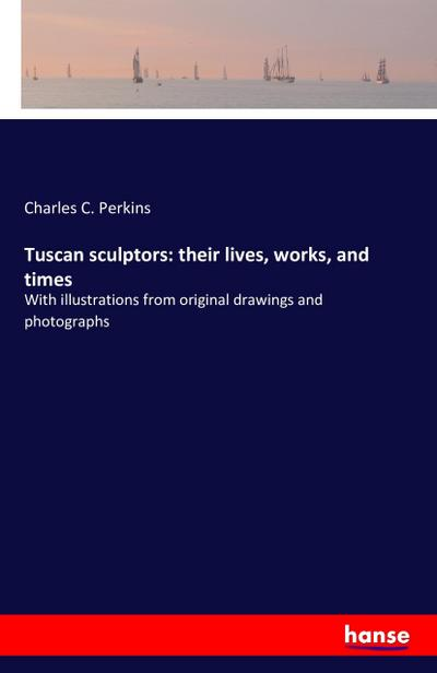 Tuscan sculptors: their lives, works, and times