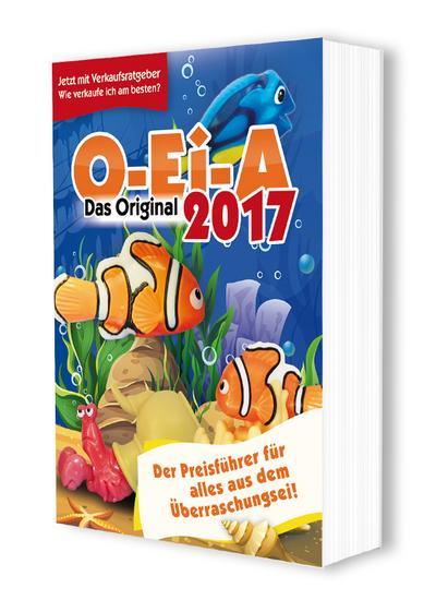 O-Ei-A 2017 - Das Original - Der Preisführer für alles aus dem Überraschungsei!: Jetzt mit Verkaufsratgeber - wie verkaufe ich am besten?