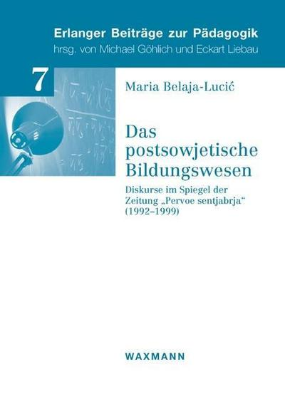 Das postsowjetische Bildungswesen: Diskurse im Spiegel der Zeitung 'Pervoe sentjabrja' (1992-1999) (Erlanger Beiträge zur Pädagogik)