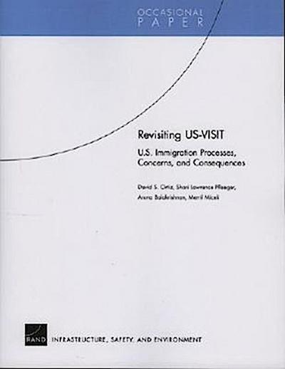 Revisiting US-Visit: U.S. Immigration Processes, Concerns, and Consequences