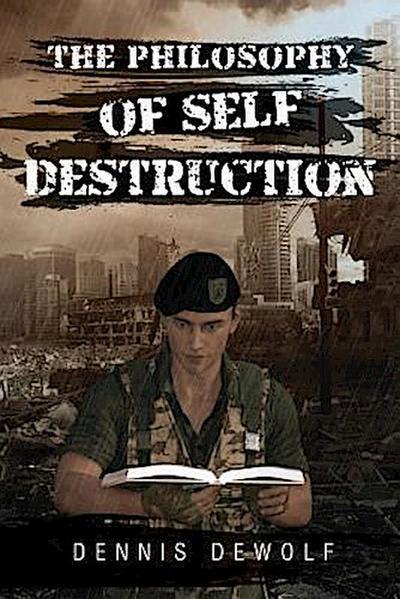 THE PHILOSOPHY OF SELF DESTRUCTION