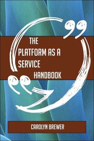 The Platform as a service Handbook - Everything You Need To Know About Platform as a service