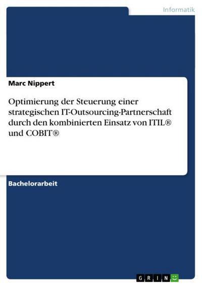Optimierung der Steuerung einer strategischen IT-Outsourcing-Partnerschaft durch den kombinierten Einsatz von ITIL und COBIT - Marc Nippert