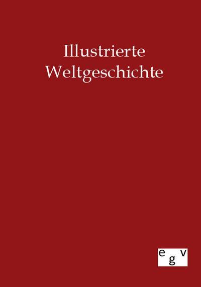 Illustrierte Weltgeschichte - Europäischer Geschichtsverlag - Taschenbuch, Deutsch, , ,