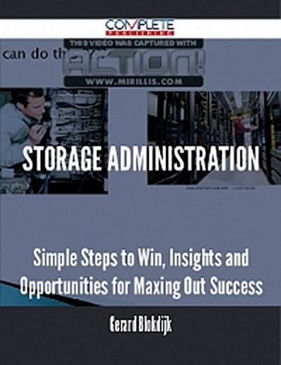 Storage administration - Simple Steps to Win, Insights and Opportunities for Maxing Out Success